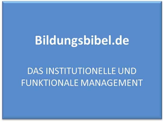Das institutionelle und funktionale Management