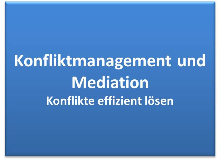 Konfliktmanagement, Mediation, Konflikte lösen Voraussetzungen, Ziele, Faktoren