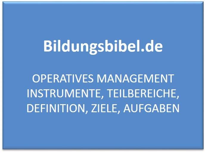 Operatives Management Instrumente, Teilbereiche, Definition, Ziele, Aufgaben