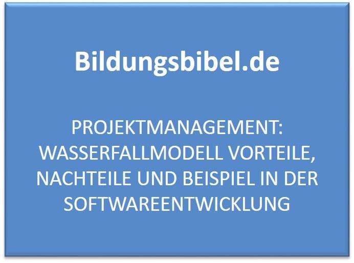Projektmanagement: Wasserfallmodell Vorteile, Nachteile und Beispiel in der Softwareentwicklung