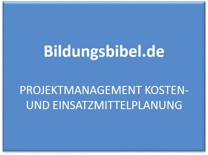 Kosten- und Einsatzmittelplan im Projektmanagement, Kosten, Aufbau, Ablauf, Voraussetzungen