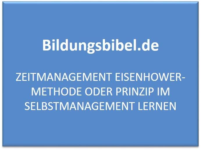 Eisenhower Methode, Anwendung, Ablauf, Vorteile, Beispiele, Zeitmanagement, Selbstmanagement Methoden