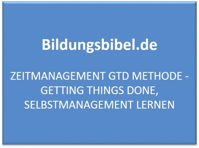 GTD Methode, Getting Things Done, Zeitmanagement, Selbstmanagement Methoden lernen
